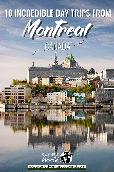 10 Incredible Day Trips from Montreal, Canada
